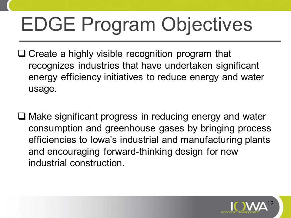 EDGE Program Objectives  Create a highly visible recognition program that recognizes industries that have undertaken significant energy efficiency initiatives to reduce energy and water usage.