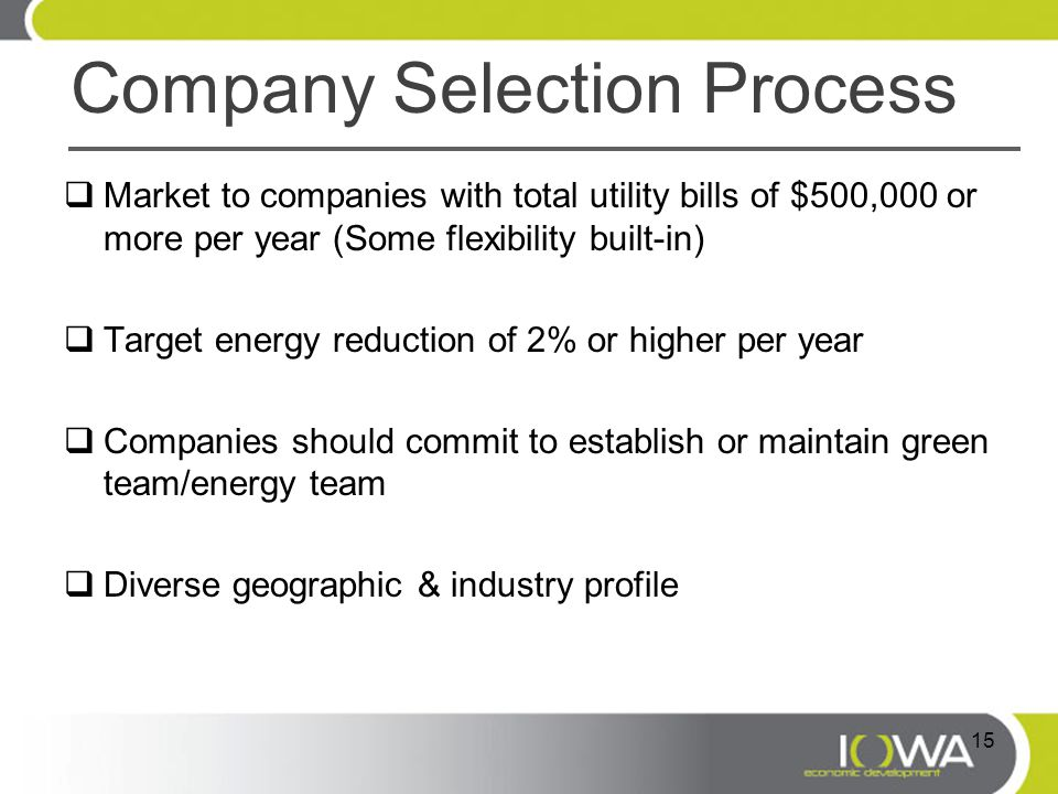 Company Selection Process  Market to companies with total utility bills of $500,000 or more per year (Some flexibility built-in)  Target energy redu