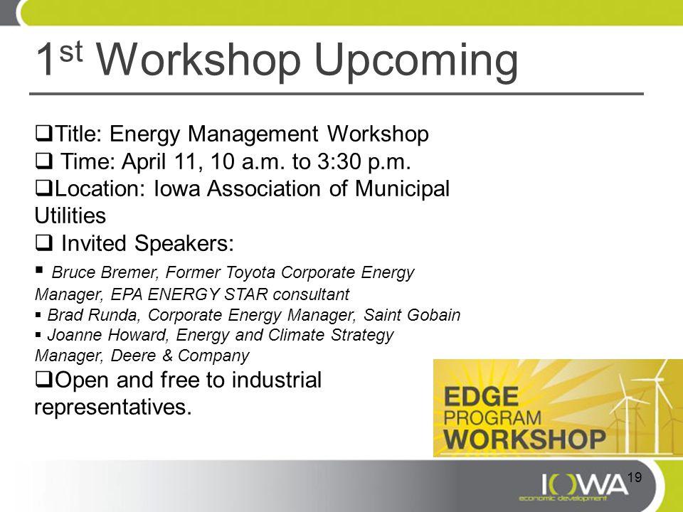 1 st Workshop Upcoming  Title: Energy Management Workshop  Time: April 11, 10 a.m.