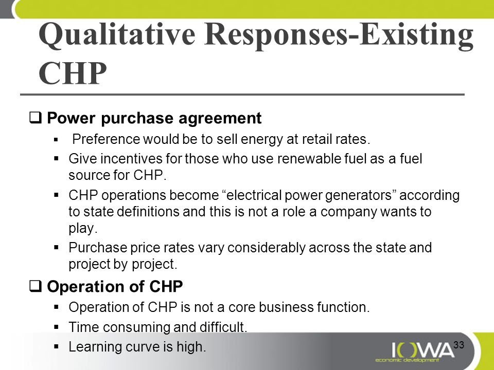 Qualitative Responses-Existing CHP  Power purchase agreement  Preference would be to sell energy at retail rates.  Give incentives for those who us