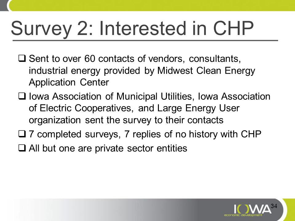 Survey 2: Interested in CHP  Sent to over 60 contacts of vendors, consultants, industrial energy provided by Midwest Clean Energy Application Center