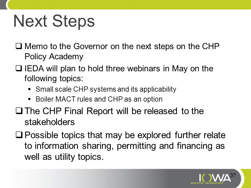 Next Steps  Memo to the Governor on the next steps on the CHP Policy Academy  IEDA will plan to hold three webinars in May on the following topics: