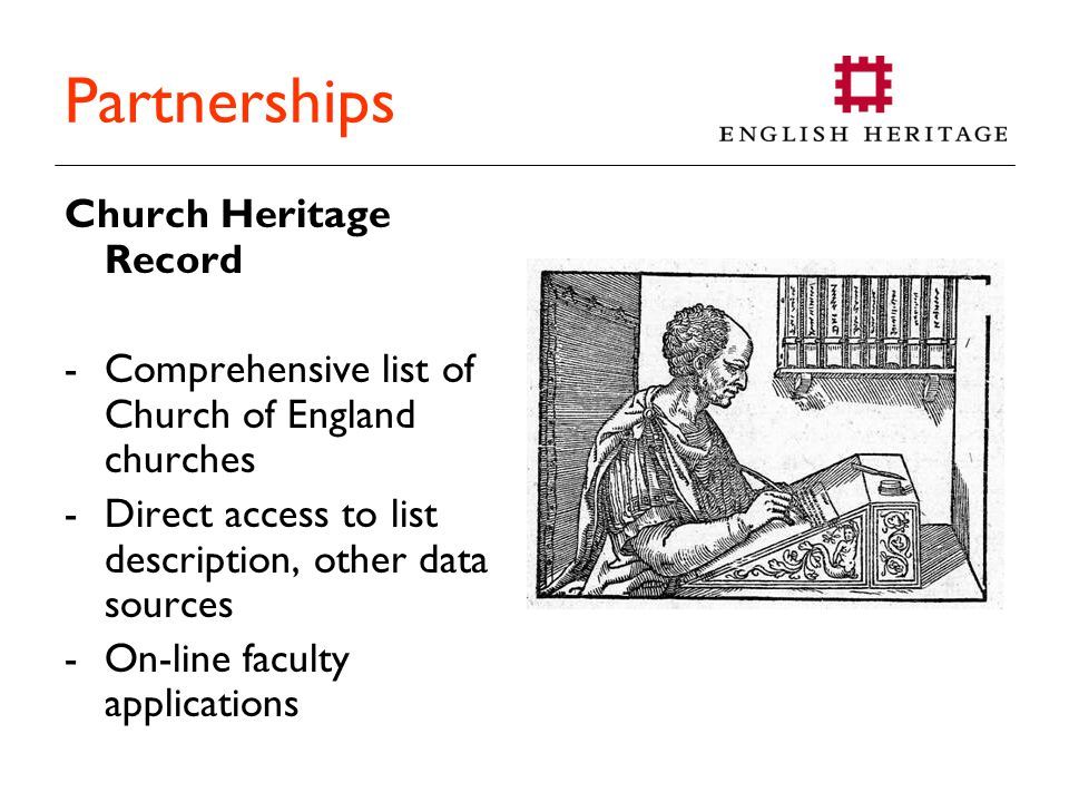Partnerships Church Heritage Record -Comprehensive list of Church of England churches -Direct access to list description, other data sources -On-line