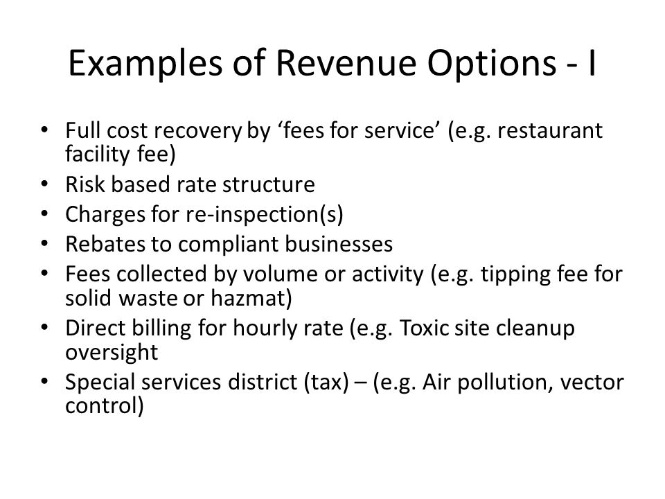 Examples of Revenue Options - I Full cost recovery by 'fees for service' (e.g.