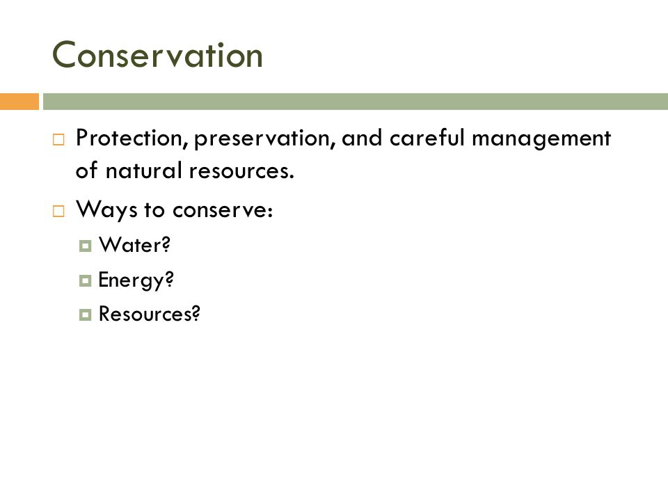 Conservation  Protection, preservation, and careful management of natural resources.