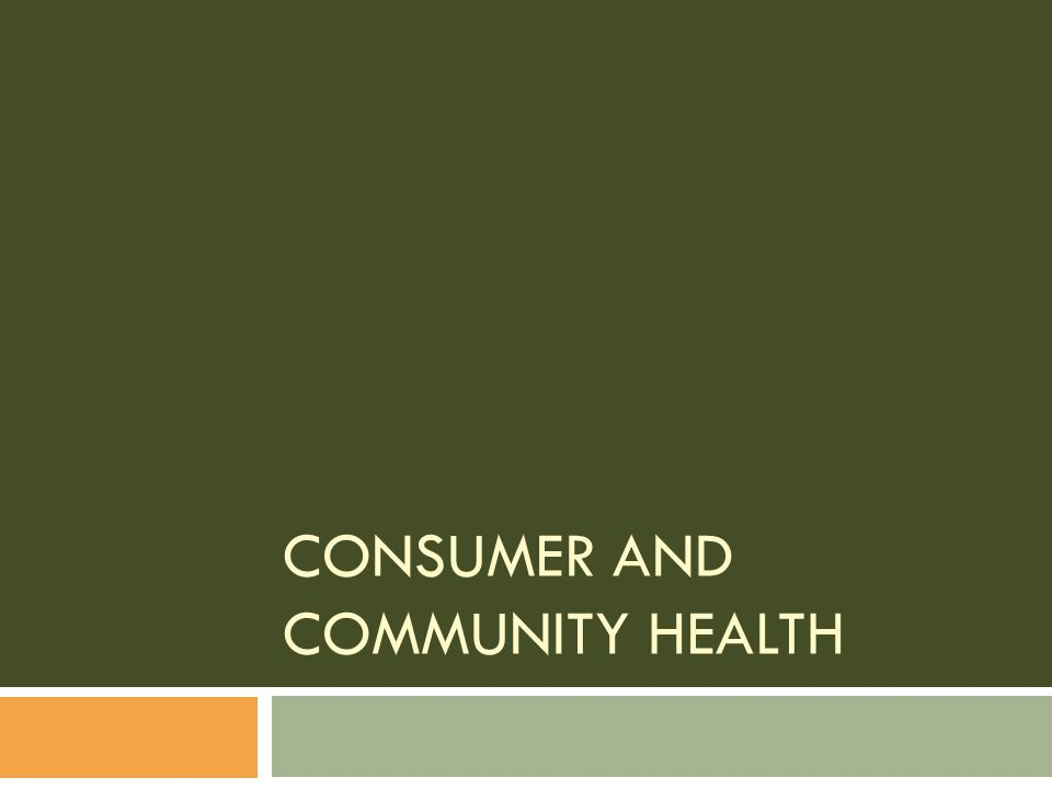 CONSUMER AND COMMUNITY HEALTH
