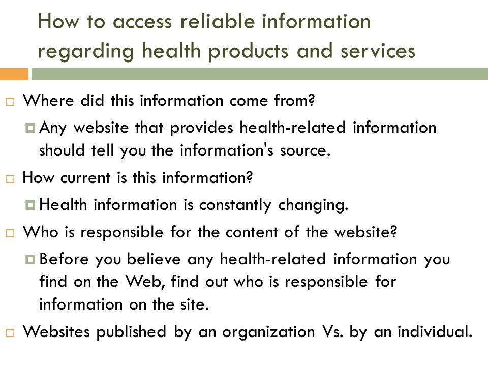How to access reliable information regarding health products and services  Where did this information come from.