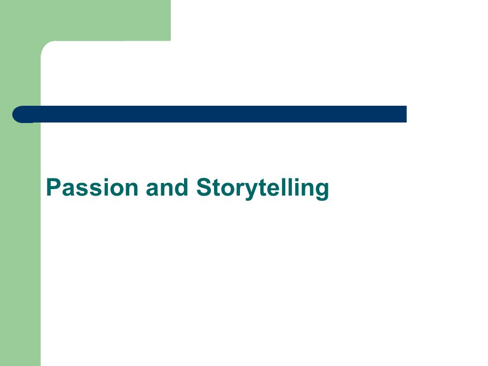 Passion and Storytelling
