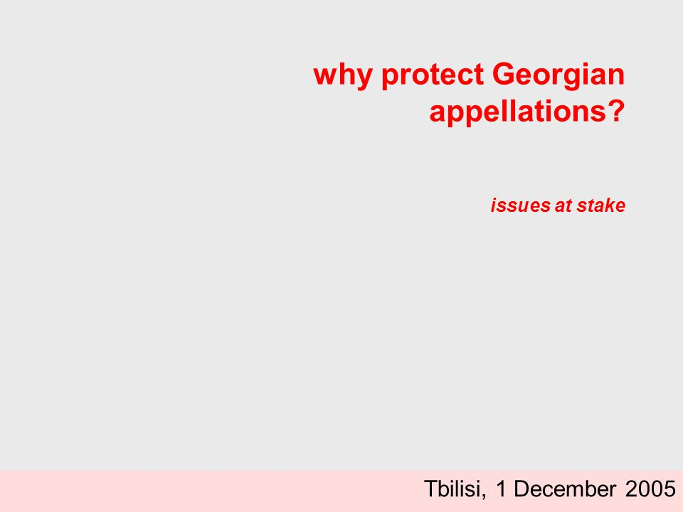 why protect Georgian appellations issues at stake Tbilisi, 1 December 2005