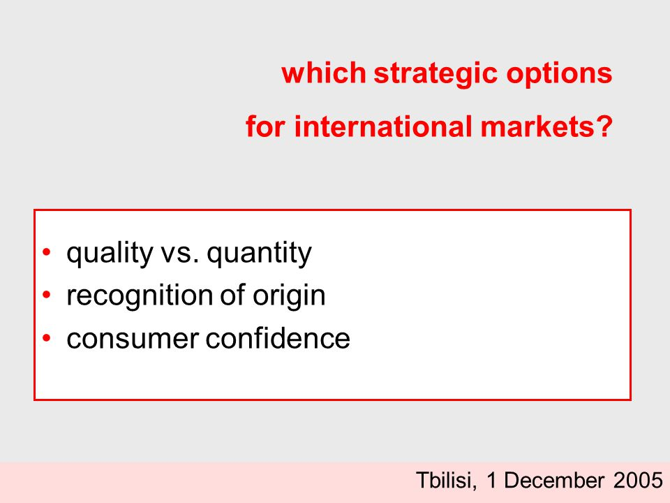 quality vs. quantity recognition of origin consumer confidence which strategic options for international markets? Tbilisi, 1 December 2005
