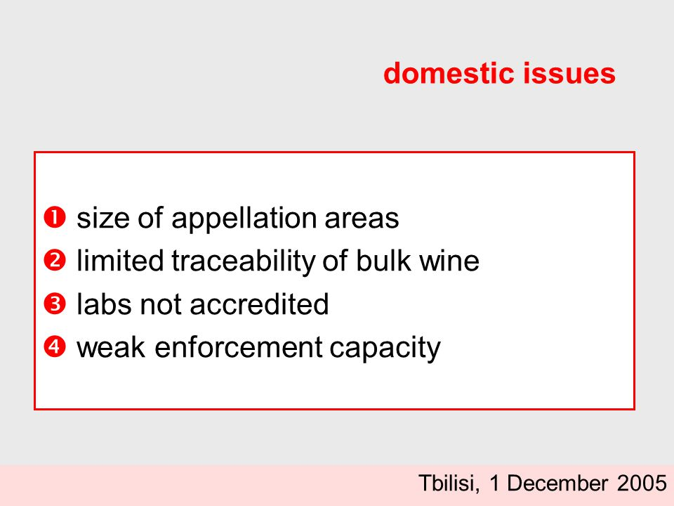  size of appellation areas  limited traceability of bulk wine  labs not accredited  weak enforcement capacity domestic issues Tbilisi, 1 December 2005