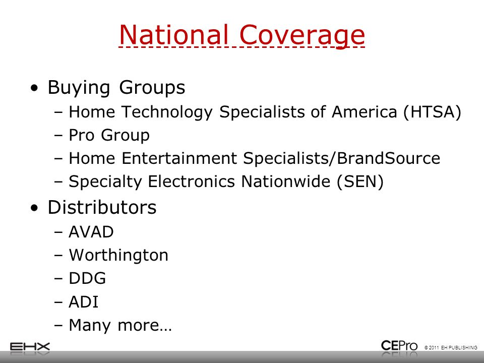 © 2011 EH PUBLISHING National Coverage Buying Groups –Home Technology Specialists of America (HTSA) –Pro Group –Home Entertainment Specialists/BrandSo