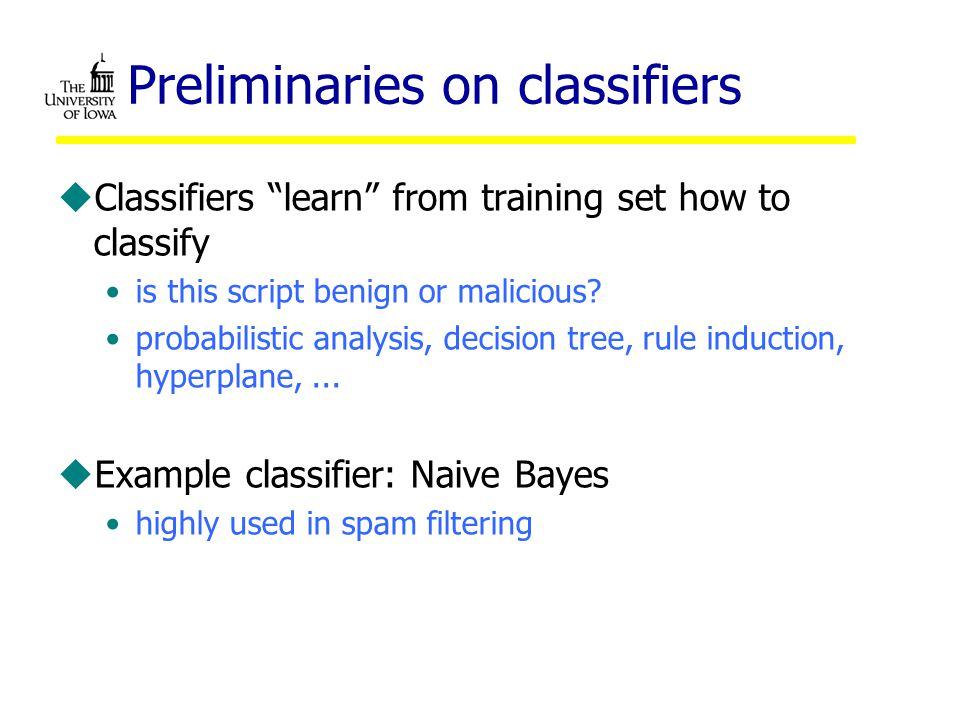 Preliminaries on classifiers uClassifiers learn from training set how to classify is this script benign or malicious.