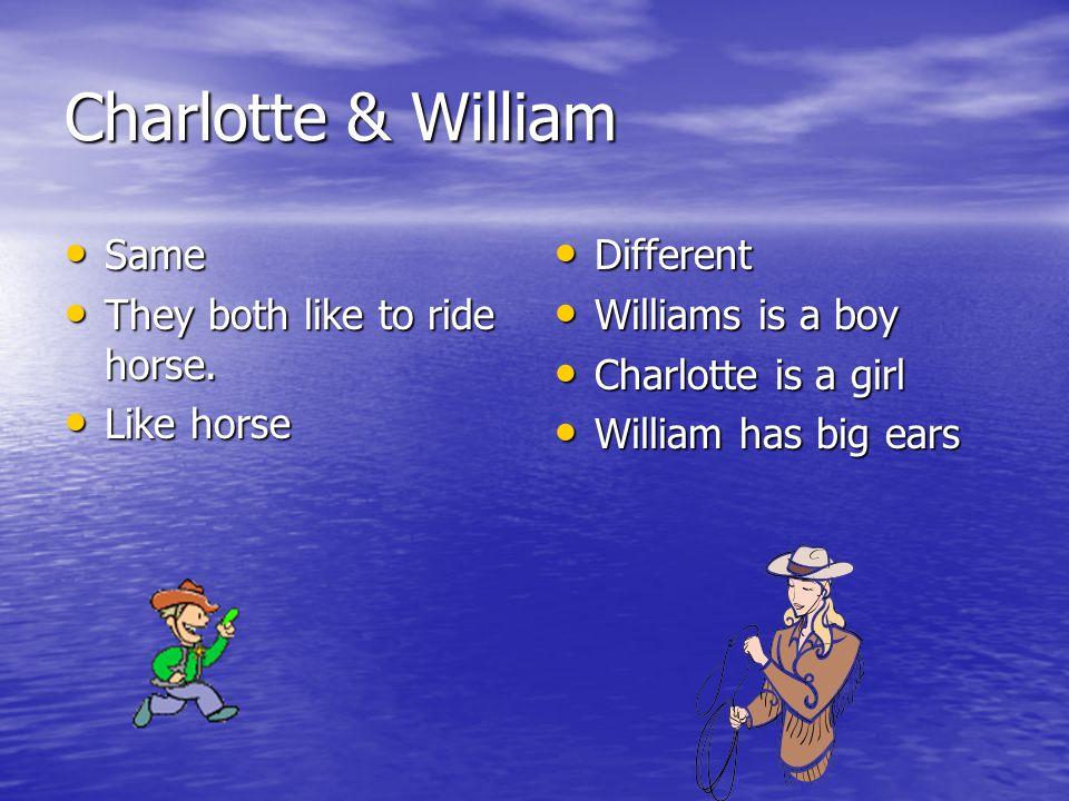 Charlotte & William Same Same They both like to ride horse. They both like to ride horse. Like horse Like horse Different Different Williams is a boy