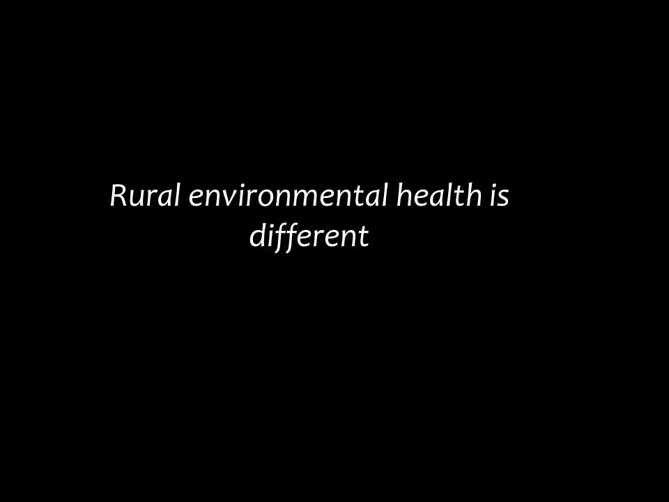 Rural environmental health is different