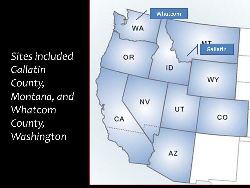 Sites included Gallatin County, Montana, and Whatcom County, Washington Whatcom Gallatin