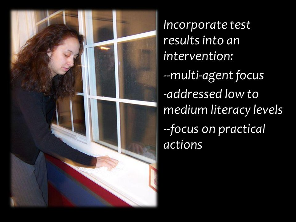 Incorporate test results into an intervention: --multi-agent focus -addressed low to medium literacy levels --focus on practical actions
