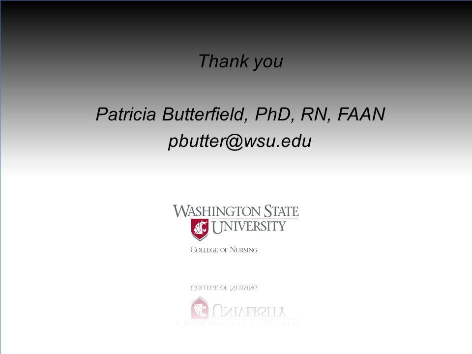 Thank you Patricia Butterfield, PhD, RN, FAAN pbutter@wsu.edu