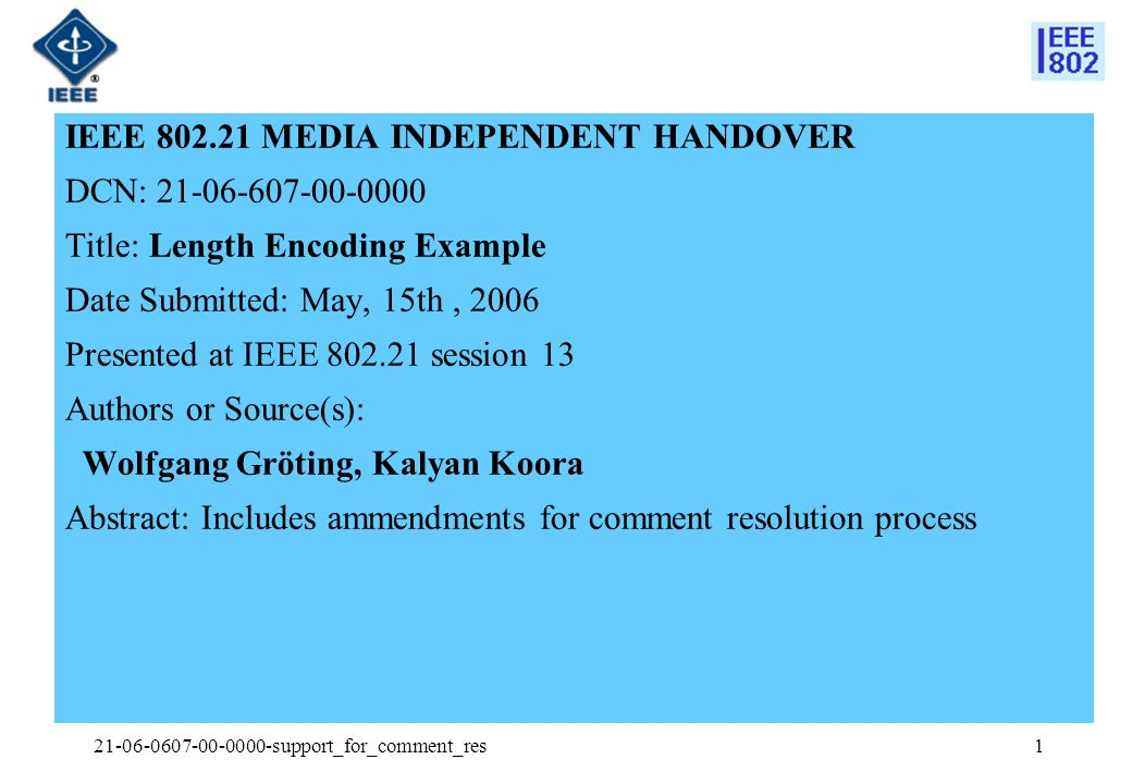 21-06-0607-00-0000-support_for_comment_res2 IEEE 802.21 presentation release statements This document has been prepared to assist the IEEE 802.21 Working Group.