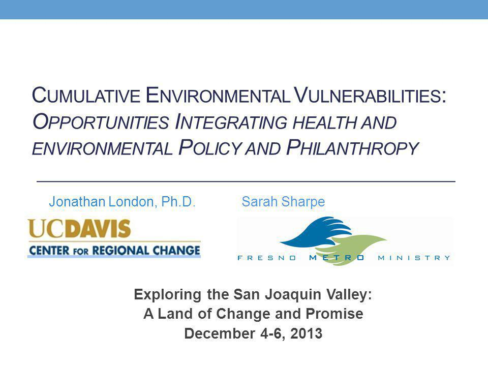 Exploring the San Joaquin Valley: A Land of Change and Promise December 4-6, 2013 Jonathan London, Ph.D.