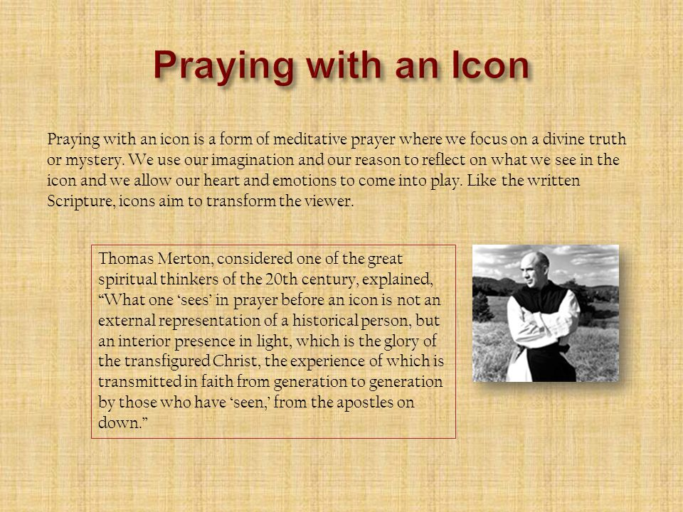 Praying with an icon is a form of meditative prayer where we focus on a divine truth or mystery.