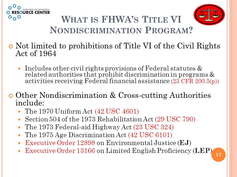 W HAT IS FHWA' S T ITLE VI N ONDISCRIMINATION P ROGRAM .