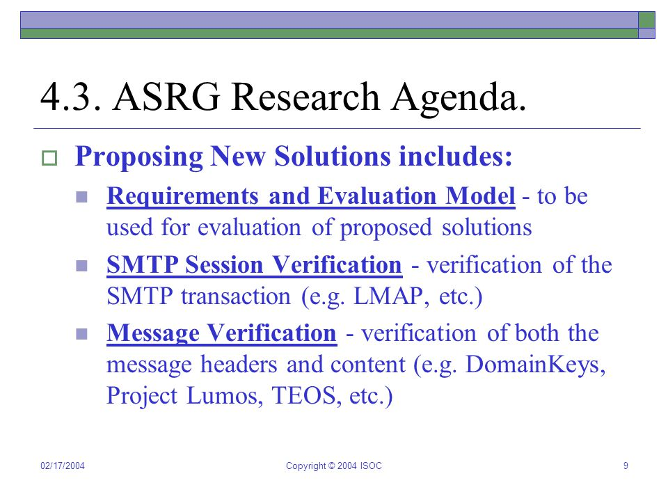 02/17/2004Copyright © 2004 ISOC9 4.3. ASRG Research Agenda.  Proposing New Solutions includes: Requirements and Evaluation Model - to be used for eva