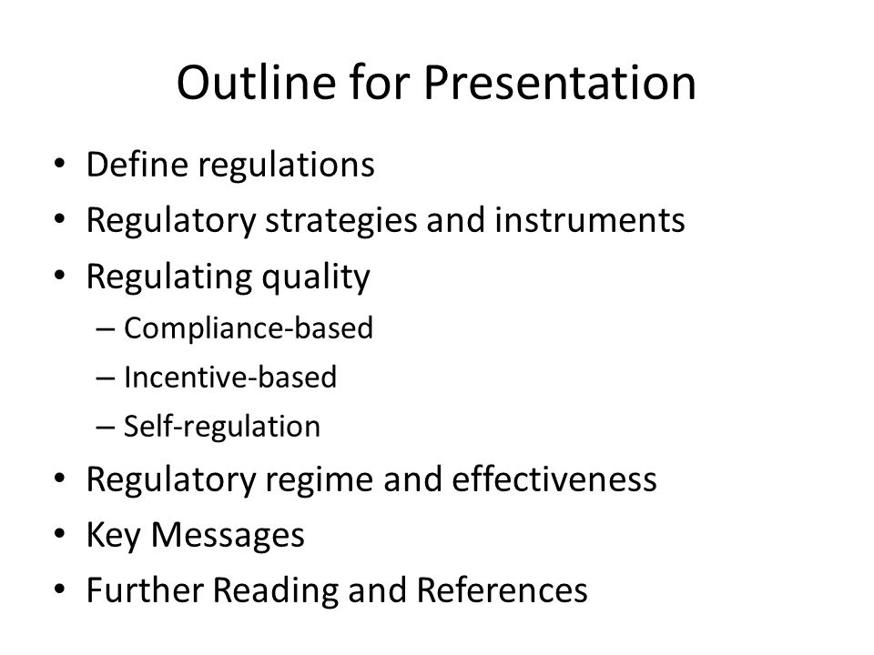 Regulation Regulation as setting forth mandatory rules that are enforced by a state agency Regulation incorporates all efforts by state agencies to steer the economy… include state ownership and contracting, taxation and disclosure requirements Regulation to include all mechanisms of both intentional and unintentional social control Saltman and Busse (2002) Baldwin et al (1998) Three basic categories