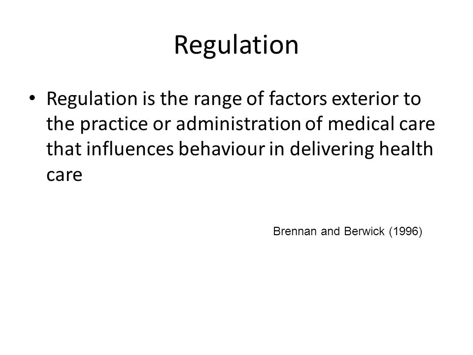 Dimensions [Purposes] of health sector regulation Policy Objectives Normative and value driven Broad public interest Specific policy goals [ends and objectives] Managerial mechanisms Specific regulatory mechanisms to attain policy objectives Technical in nature, emphasis on efficient and effective management of human and financial resources Saltman and Busse (2002)
