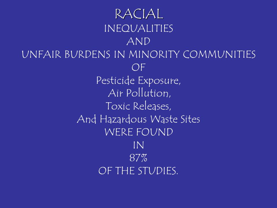 RACIAL INEQUALITIES AND UNFAIR BURDENS IN MINORITY COMMUNITIES OF Pesticide Exposure, Air Pollution, Toxic Releases, And Hazardous Waste Sites WERE FO