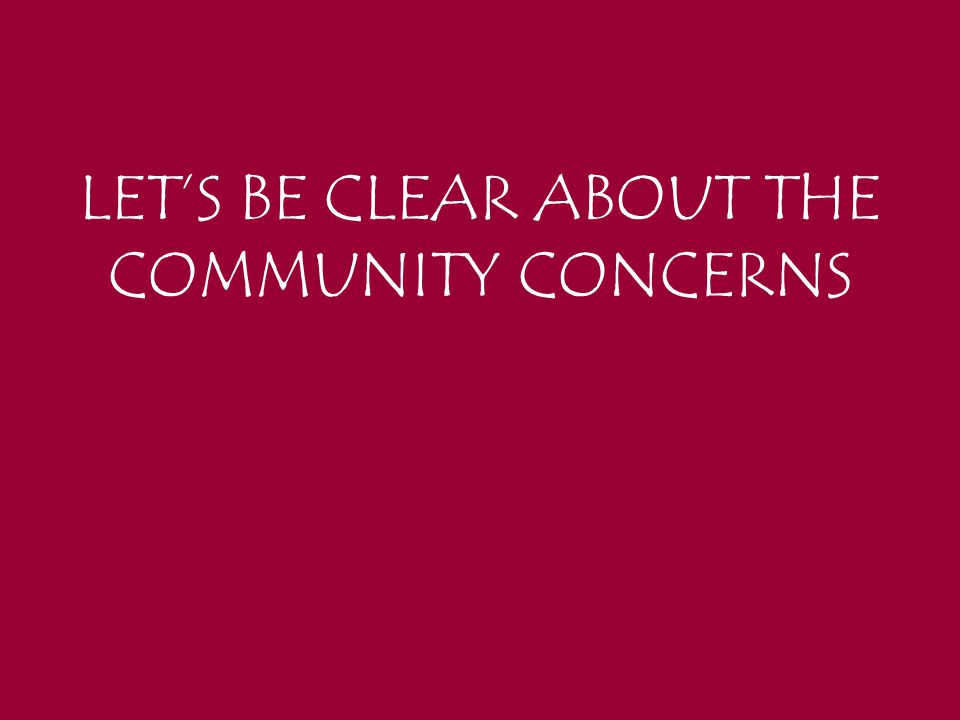 LET'S BE CLEAR ABOUT THE COMMUNITY CONCERNS