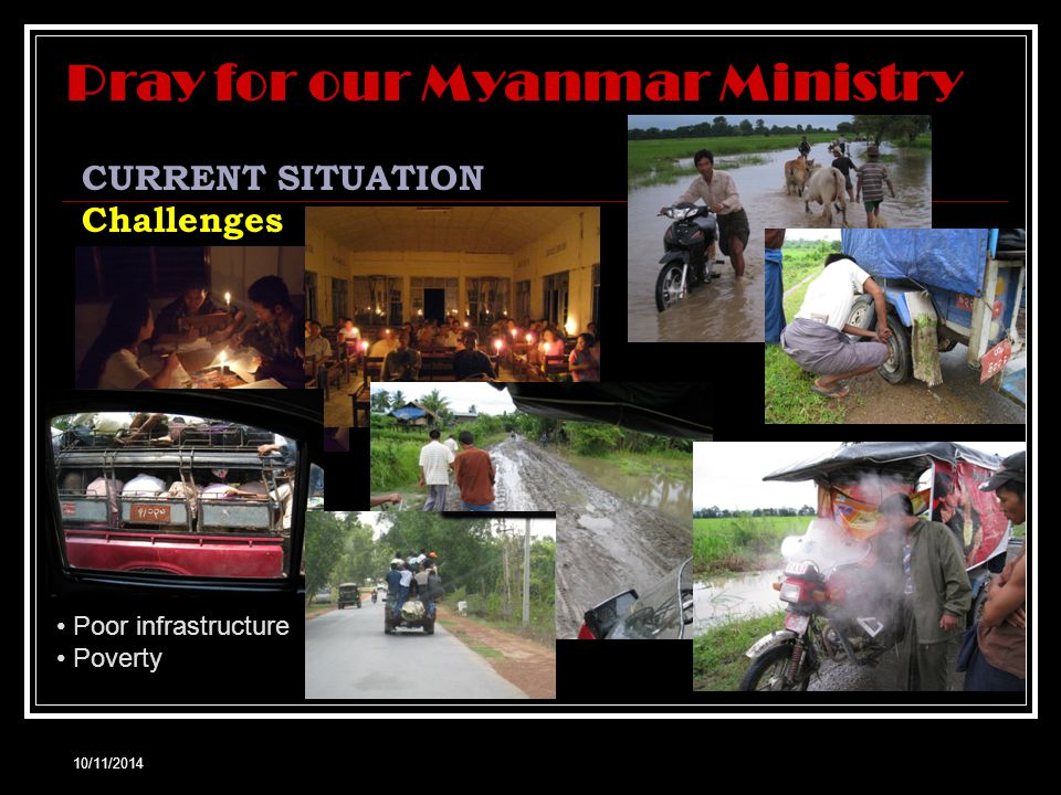 10/11/2014 CURRENT SITUATION Challenges Authorities Lack of credible, capable leaders Unclear of the true faith Pray for our Myanmar Ministry TJC Reverend?
