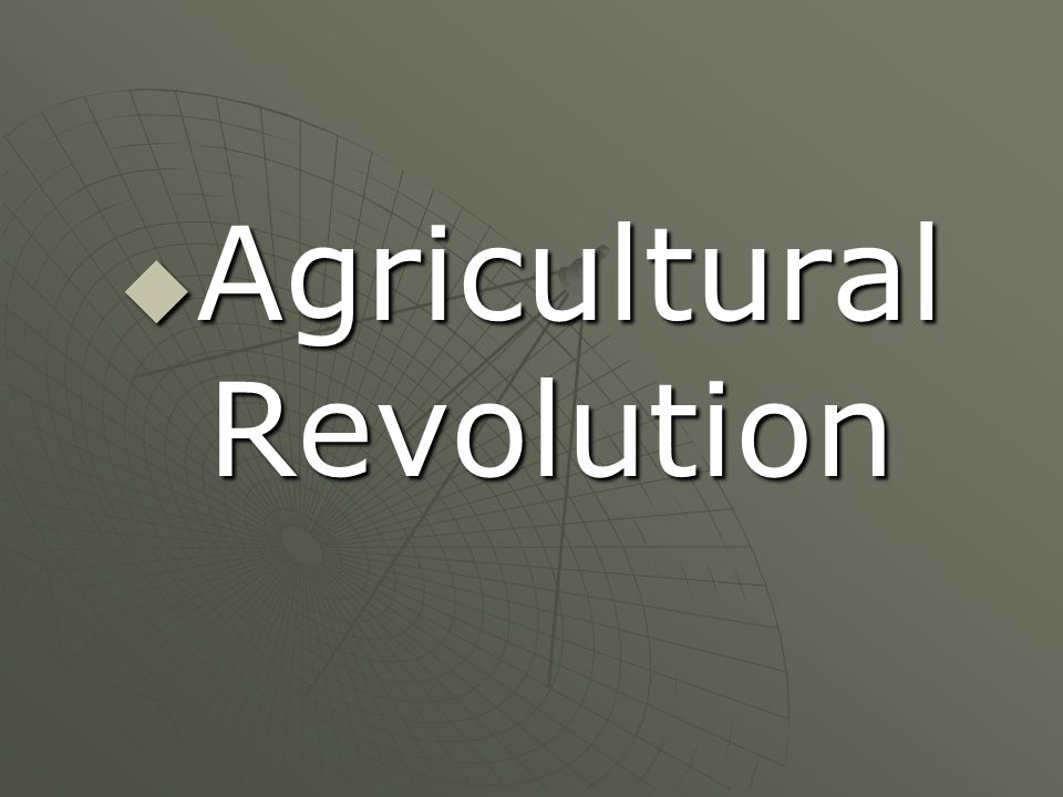 What came first- the agricultural Revolution or the Industrial Revolution?