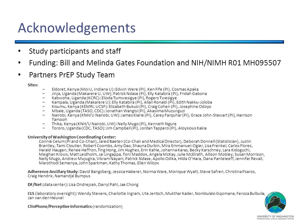 Acknowledgements Study participants and staff Funding: Bill and Melinda Gates Foundation and NIH/NIMH R01 MH095507 Partners PrEP Study Team Sites: –El