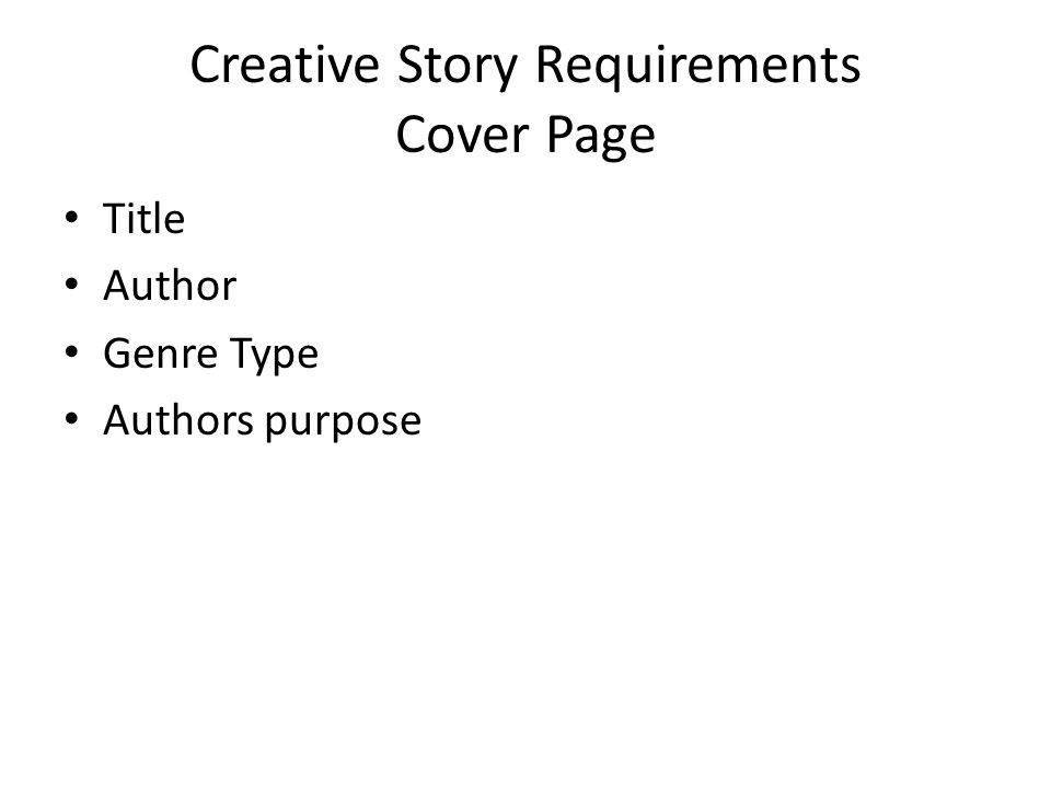 Creative Story Requirements Cover Page Title Author Genre Type Authors purpose