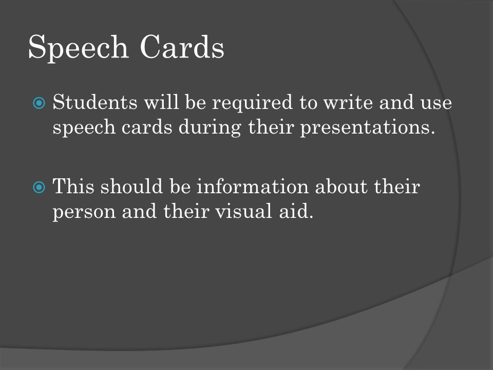 Speech Cards  Students will be required to write and use speech cards during their presentations.