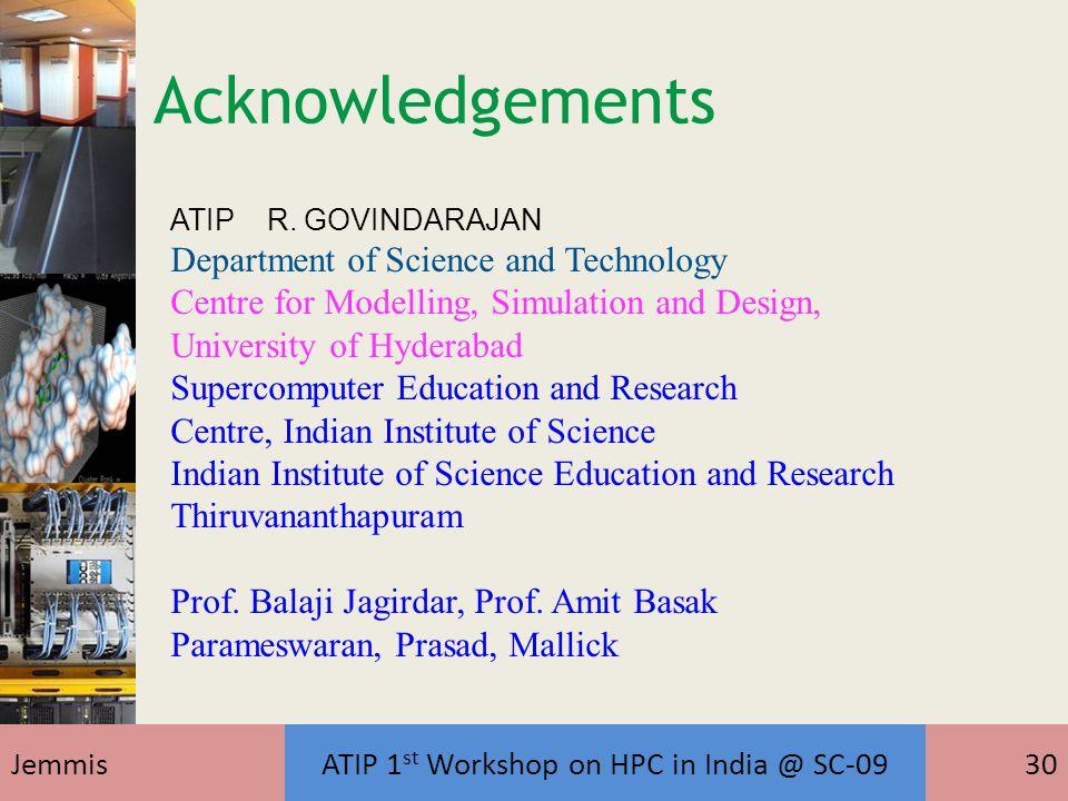 JemmisATIP 1 st Workshop on HPC in India @ SC-0930 Acknowledgements ATIP R. GOVINDARAJAN Department of Science and Technology Centre for Modelling, Si