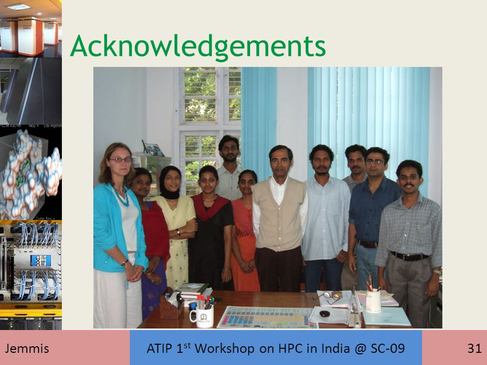 JemmisATIP 1 st Workshop on HPC in India @ SC-0931 Acknowledgements