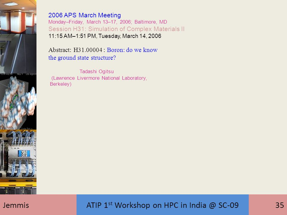 JemmisATIP 1 st Workshop on HPC in India @ SC-0935 2006 APS March Meeting Monday–Friday, March 13–17, 2006; Baltimore, MD Session H31: Simulation of C