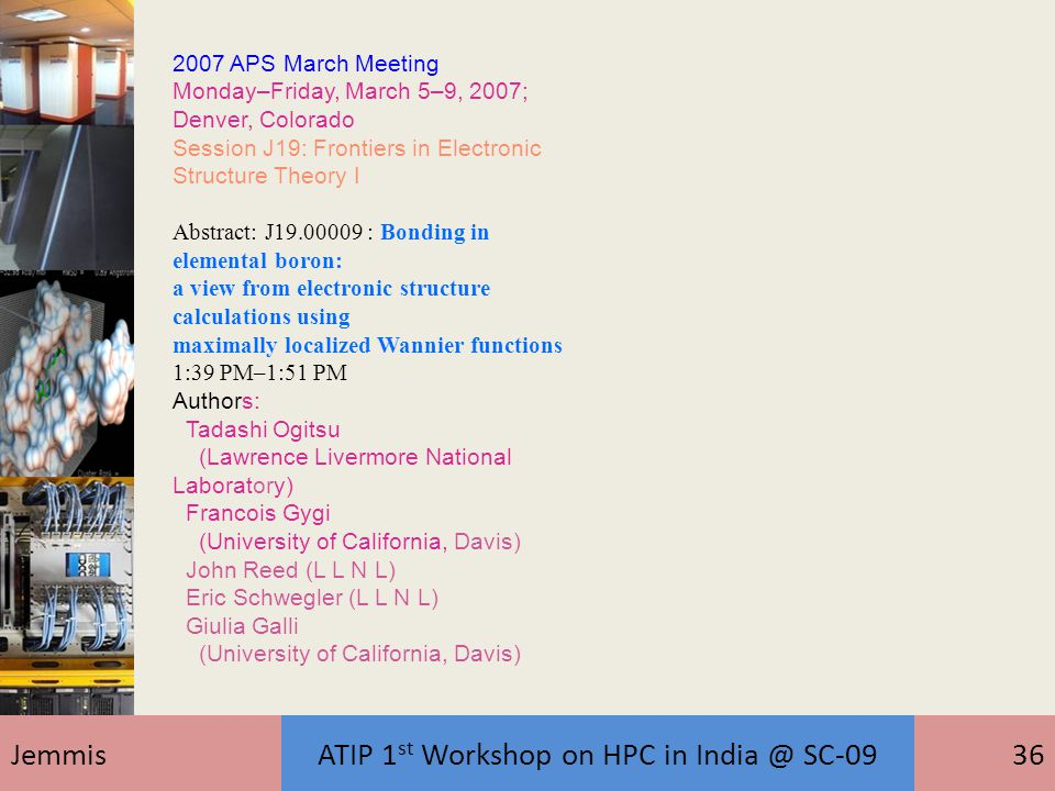JemmisATIP 1 st Workshop on HPC in India @ SC-0936 2007 APS March Meeting Monday–Friday, March 5–9, 2007; Denver, Colorado Session J19: Frontiers in E