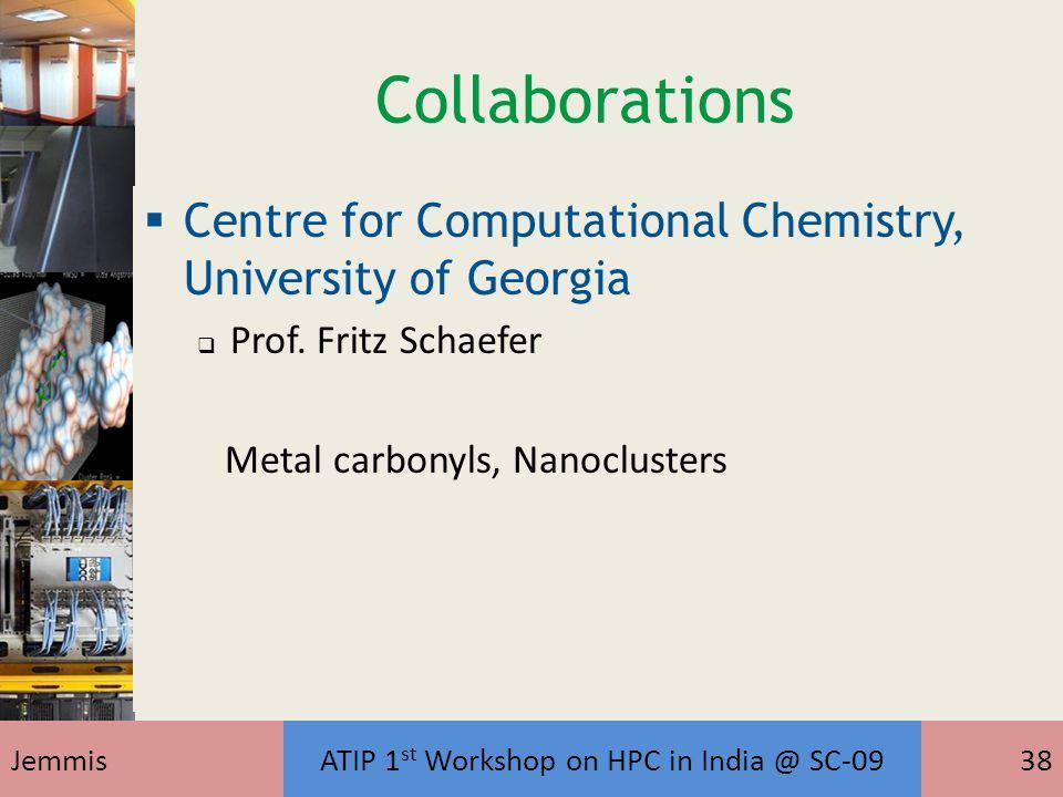 Collaborations  Centre for Computational Chemistry, University of Georgia  Prof. Fritz Schaefer Metal carbonyls, Nanoclusters JemmisATIP 1 st Worksh