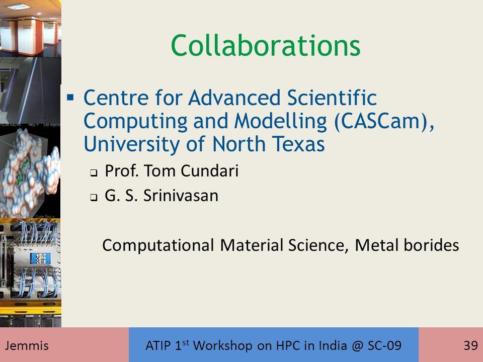 Collaborations  Centre for Advanced Scientific Computing and Modelling (CASCam), University of North Texas  Prof. Tom Cundari  G. S. Srinivasan Com