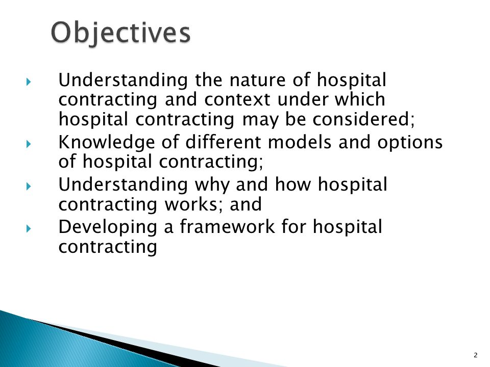 2  Understanding the nature of hospital contracting and context under which hospital contracting may be considered;  Knowledge of different models a