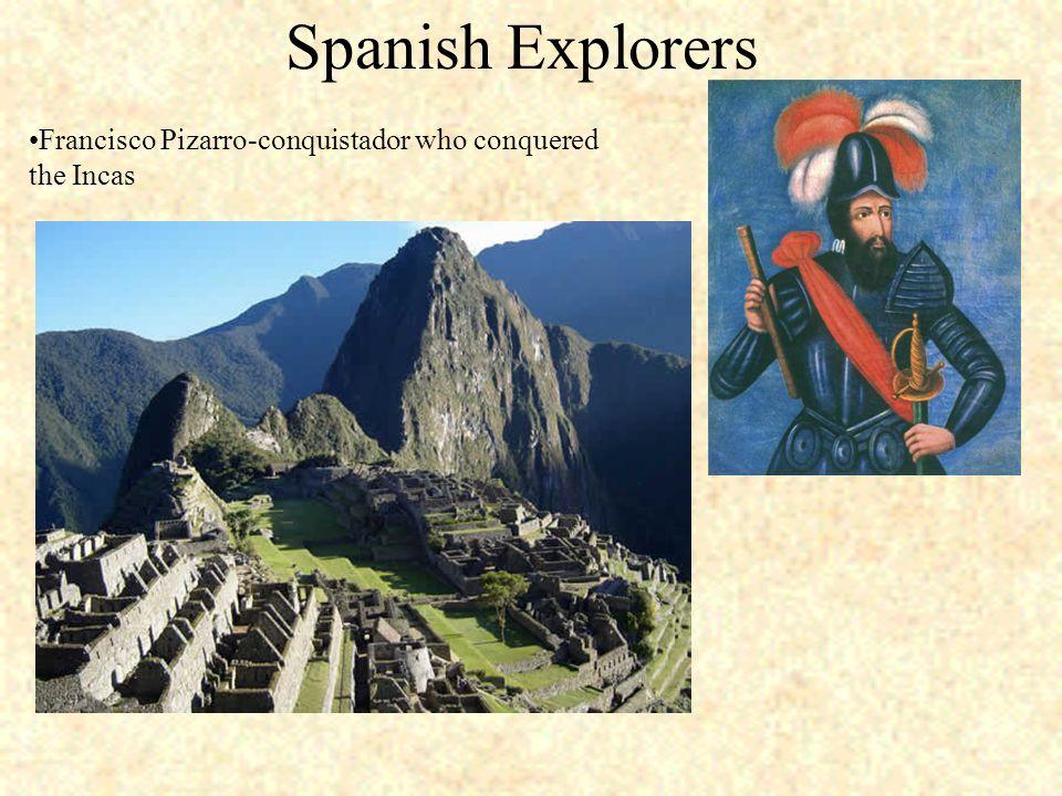 Spanish Explorers Francisco Pizarro-conquistador who conquered the Incas