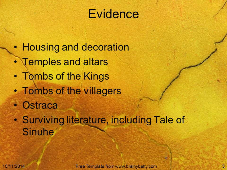 10/11/2014Free Template from www.brainybetty.com3 Evidence Housing and decoration Temples and altars Tombs of the Kings Tombs of the villagers Ostraca Surviving literature, including Tale of Sinuhe