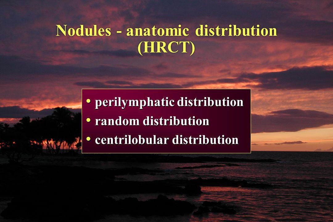 Nodules - anatomic distribution (HRCT) perilymphatic distribution perilymphatic distribution random distribution random distribution centrilobular dis