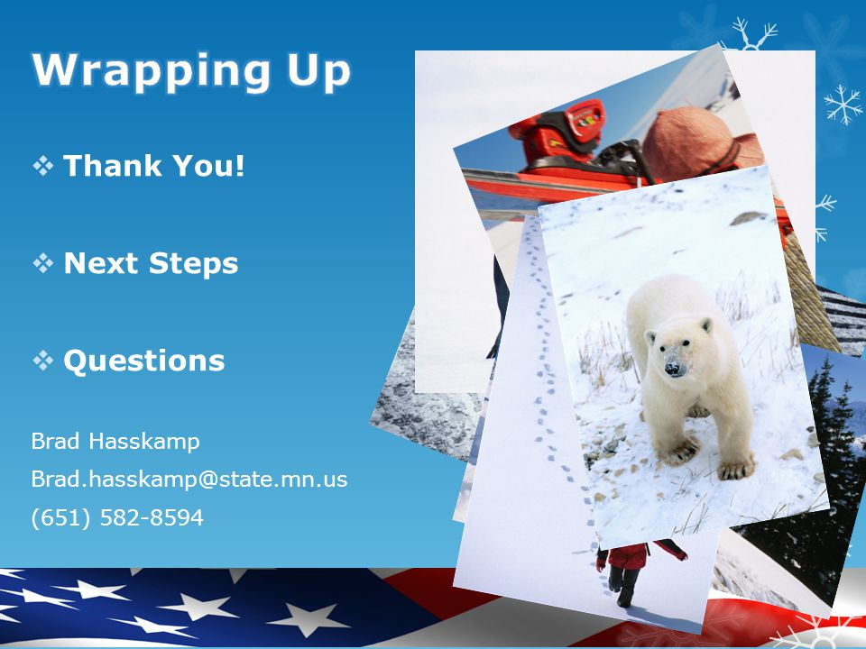  Thank You!  Next Steps  Questions Brad Hasskamp Brad.hasskamp@state.mn.us (651) 582-8594