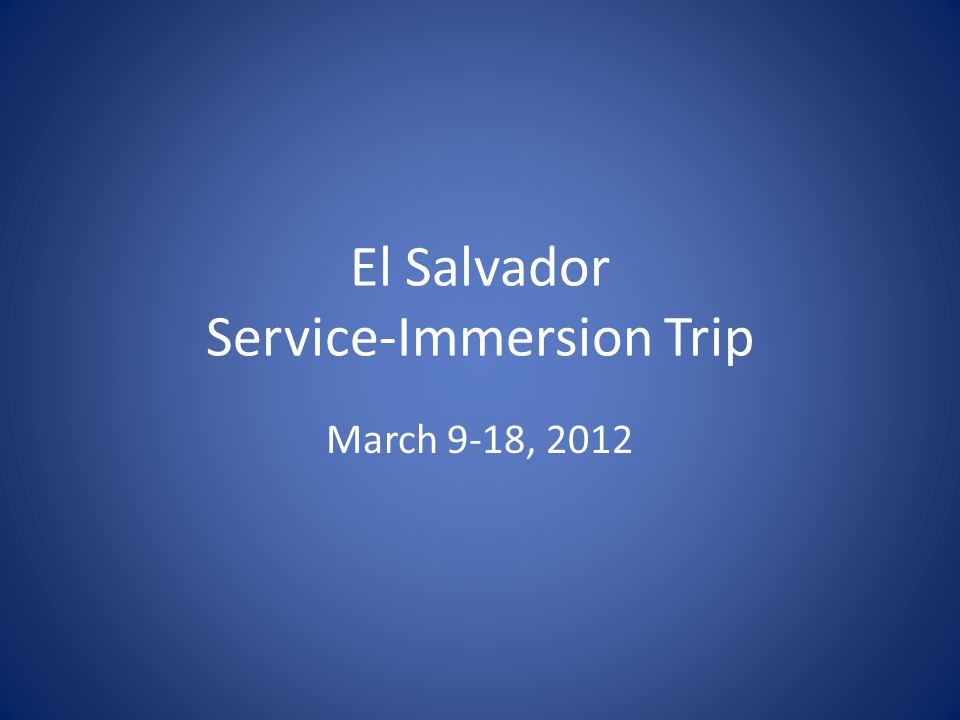 El Salvador Service-Immersion Trip March 9-18, 2012
