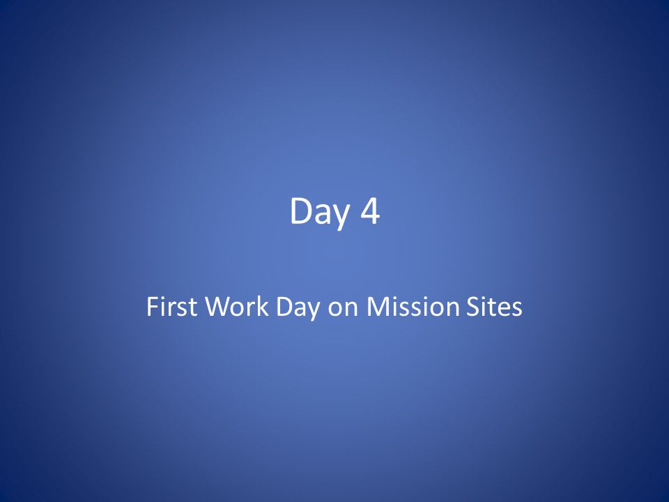 Day 4 First Work Day on Mission Sites